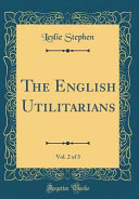 The English Utilitarians  Vol  2 of 3  Classic Reprint