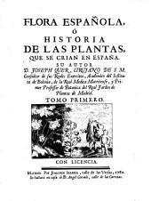 Flora española ó Historia de las plantas que se crian en España: Volumen 1