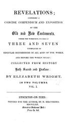 Revelations Comprising A Concise Compendium And Exposition Of The Old And New Testaments Under The Wonderful Figures Of Three And Seven Exemplified By Singular Occurrences In All Ages Of The World And Before The World Began Etc Vol I  Book PDF