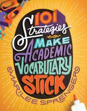 101 Strategies to Make Academic Vocabulary Stick