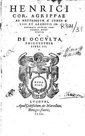 Henrici Cor. Agrippae ab Nettesheym à Consiliis et Archivis Inditiarii Sacrae Caesareae Maiestatis, De Occulta Philosophia Libri III