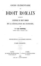 Cours élémentaire de droit romain, contenant l'histoire du droit roman et la législation de justinien: Volume1