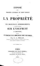 Exposé des principes généraux du droit romain sur la propriété: et ses principaux démembrements et particulièrement sur l'usufruit, suivi d'une traduction et d'un commentaire du livre VI des Pandectes