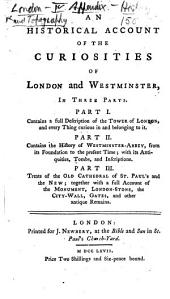 An Historical Account of the Curiosities of London and Westminster, in three parts, etc