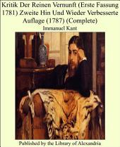 Kritik Der Reinen Vernunft (Erste Fassung 1781) Zweite Hin Und Wieder Verbesserte Auflage (1787) (Complete)