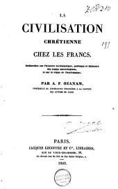 La civilisation Chrétienne chez les Francs: recherches sur l'histoire ecclésiastique, politique et littéraire des temps mérovingiens et sur le règne de Charlemagne