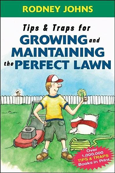 Tips & Traps for Growing and Maintaining the Perfect Lawn