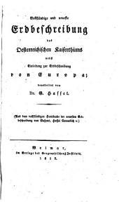 Vollständige und neueste Erdbeschreibung des Oesterreichischen Kaiserthums, nebst Einleitung zur Erdbeschreibung von Europa