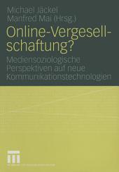 Online-Vergesellschaftung?: Mediensoziologische Perspektiven auf neue Kommunikationstechnologien