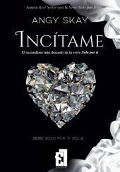 Incítame: Serie Solo por ti vol.4 (Best Seller)