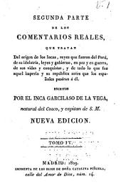 Segunda parte de los comentarios reales: que tratan del orígen de los Incas, reyes que fueron del Perú, de su idolatría, leyes y gobierno, en paz y en guerra, de sus vidas y conquistas, y de todo lo qe fue aquel imperio y su república antes que los españoles pasáran á él, Volumen 1