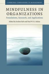 Mindfulness in Organizations: Foundations, Research, and Applications