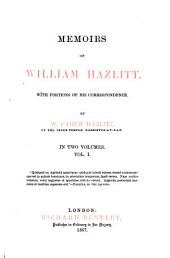 Memoirs of William Hazlitt: With Portions of His Correspondence, Volume 1