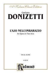 L'ajo nell'imbarazzo (The Tutor Embarrassed or The Tutor in a Jam), An Opera in Two Acts: Vocal Score with Italian Text