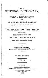 The Sporting Dictionary and Rural Repository of General Information Upon Every Subject Appertaining to the Sports of the Field: Volume 2