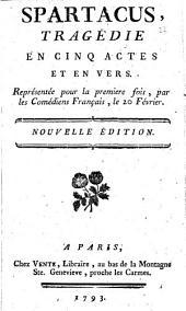 Spartacus, tragédie en cinq actes et en vers, représentée pour la premiere fois par les comédiens français, le 20 février