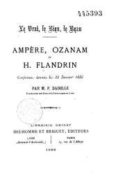 Le Vrai, le bien, le beau. Ampère, Ozanam et H. Flandrin: conférence donnée, le 22 janvier 1886