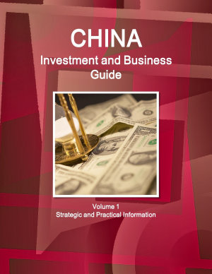 China Investment and Business Guide Volume 1 Strategic and Practical Information PDF