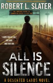 ALL IS SILENCE: A Deserted Lands novel