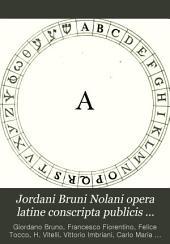 Jordani Bruni Nolani opera latine conscripta publicis sumptibus edita: Volume 2, Part 1