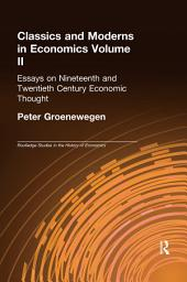 Classics and Moderns in Economics Volume II: Essays on Nineteenth and Twentieth Century Economic Thought