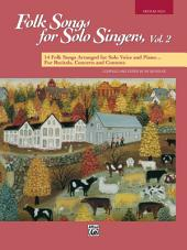 Folk Songs for Solo Singers, Volume 2 - Medium High Voice: 14 Folk Songs Arranged for Solo Voice and Piano for Recitals, Concerts, and Contests