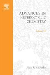 Advances in Heterocyclic Chemistry: Volume 38