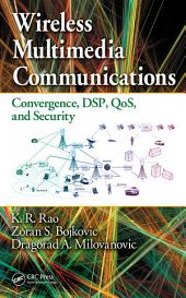 Wireless Multimedia Communications: Convergence, DSP, QoS, and Security