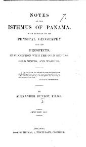 Notes on the Isthmus of Panama, with remarks on its physical geography and its prospects, in connection with the gold regions, etc