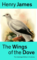 The Wings of the Dove  The Unabridged Edition in 2 volumes  PDF