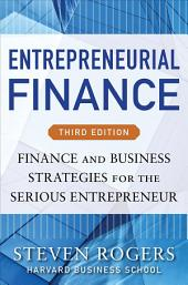 Entrepreneurial Finance, Third Edition: Finance and Business Strategies for the Serious Entrepreneur: Edition 3