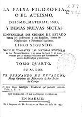 La Falsa filosofia ó el ateismo, deismo, materialismo y demás nuevas sectas ...: libro segundo, donde se combaten las maximas sediciosas de los pseudo-filosofos ... : tomo quarto