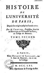 Histoire de l'Université de Paris depuis son origine jusqu'en l'année 1600....