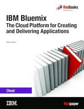 IBM Bluemix The Cloud Platform for Creating and Delivering Applications