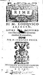 Rime Di M. Lodovico Ariosto. Satire Del Medesimo con i suoi argomenti di nuovo riuedute & emendate, Per M. Lodovico Dolce