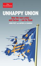 Unhappy Union: How the euro crisis – and Europe – can be fixed