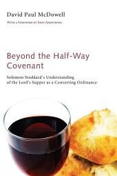 Beyond the Half-Way Covenant: Solomon Stoddard's Understanding of the Lord's Supper as a Converting Ordinance
