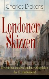 Londoner Skizzen (Geschichten aus dem Londoner Alltagsleben des 19. Jahrhunderts) - Vollständige deutsche Ausgabe