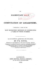 An elementary essay on the computation of logarithms: containing a view of the most expeditious methods of constructing a table of those numbers