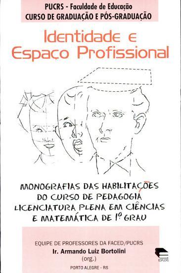 Identidade e espa  o profissional  monografias das habilita    es do curso de pedagogia licenciatura plena em ci  ncias e matem  tica de 1o grau PDF