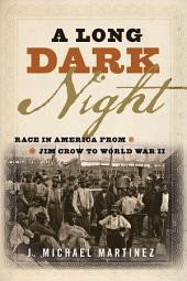 A Long Dark Night: Race in America from Jim Crow to World War II
