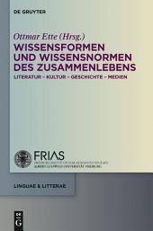 Wissensformen und Wissensnormen des ZusammenLebens: Literatur - Kultur - Geschichte - Medien
