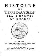 Histoire de Pierre d'Aubusson, Grand-Maistre de Rhodes