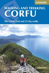 Walking and Trekking on Corfu: The Corfu Trail and 22 outstanding day-walks
