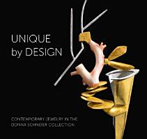 Unique by Design  Contemporary Jewelry in the Donna Schneier Collection PDF