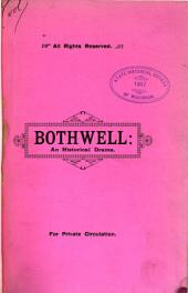 Bothwell: (James Hepburn, Fourth Earl of Bothwell, Third Husband of Mary, Queen of Scots) An Historical Drama ...