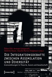 Die Integrationsdebatte zwischen Assimilation und Diversität: Grenzziehungen in Theorie, Kunst und Gesellschaft