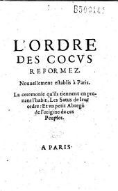 L'Ordre des cocus reformez nouuellement establis à Paris. La ceremonie qu'ils tiennent en prenant l'habit, les satus (sic) de leur ordre, et vn petit abregé de l'origine de ces peuples