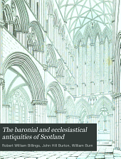 The Baronial and Ecclesiastical Antiquities of Scotland: Volume 3
