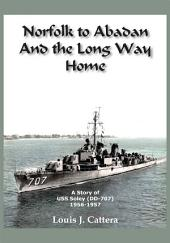NORFOLK TO ABADAN AND THE LONG WAY HOME: A STORY OF USS SOLEY(DD-707) 1956-1957